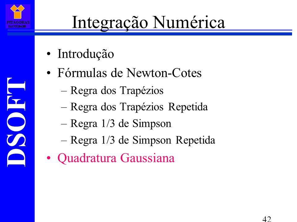 DSOFT 42 Integração Numérica Introdução Fórmulas de Newton-Cotes –Regra dos Trapézios –Regra dos Trapézios Repetida –Regra 1/3 de Simpson –Regra 1/3 de Simpson Repetida Quadratura Gaussiana