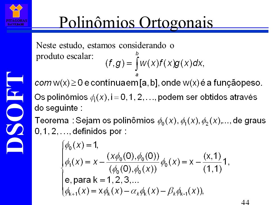 DSOFT 44 Polinômios Ortogonais Neste estudo, estamos considerando o produto escalar: