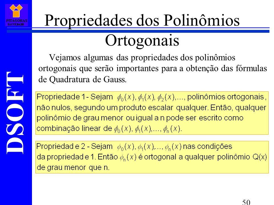 DSOFT 50 Propriedades dos Polinômios Ortogonais Vejamos algumas das propriedades dos polinômios ortogonais que serão importantes para a obtenção das fórmulas de Quadratura de Gauss.