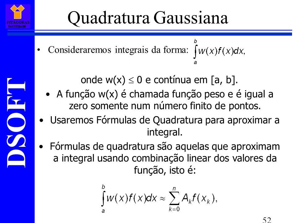 DSOFT 52 Quadratura Gaussiana Consideraremos integrais da forma: onde w(x) 0 e contínua em [a, b].