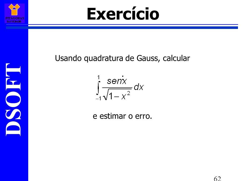 DSOFT 62 Usando quadratura de Gauss, calcular : e estimar o erro. Exercício