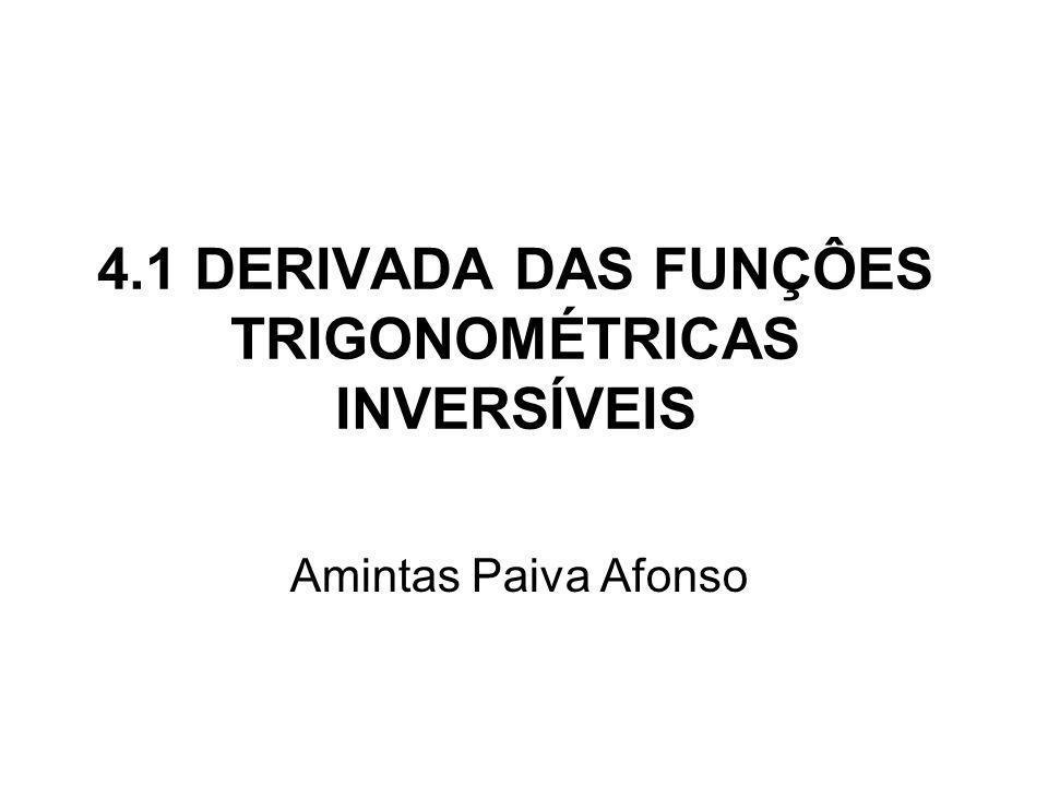 4.1 DERIVADA DAS FUNÇÔES TRIGONOMÉTRICAS INVERSÍVEIS Amintas Paiva Afonso