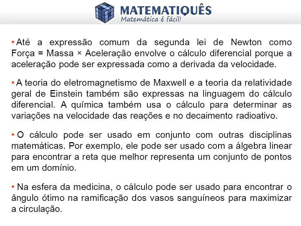Até a expressão comum da segunda lei de Newton como Força = Massa × Aceleração envolve o cálculo diferencial porque a aceleração pode ser expressada c
