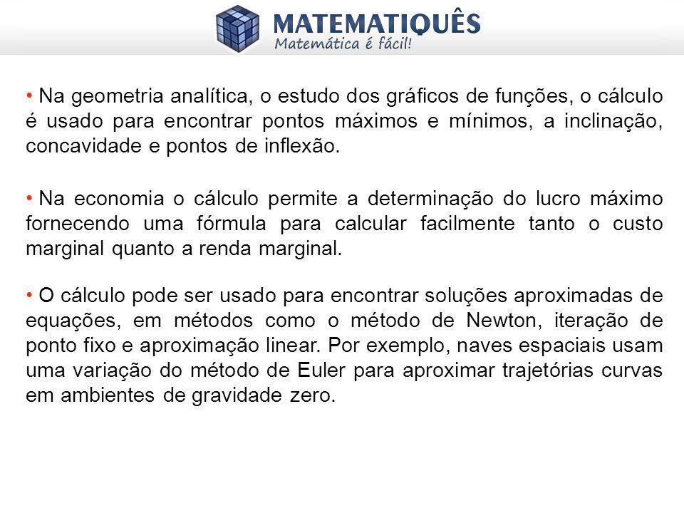 Na geometria analítica, o estudo dos gráficos de funções, o cálculo é usado para encontrar pontos máximos e mínimos, a inclinação, concavidade e ponto