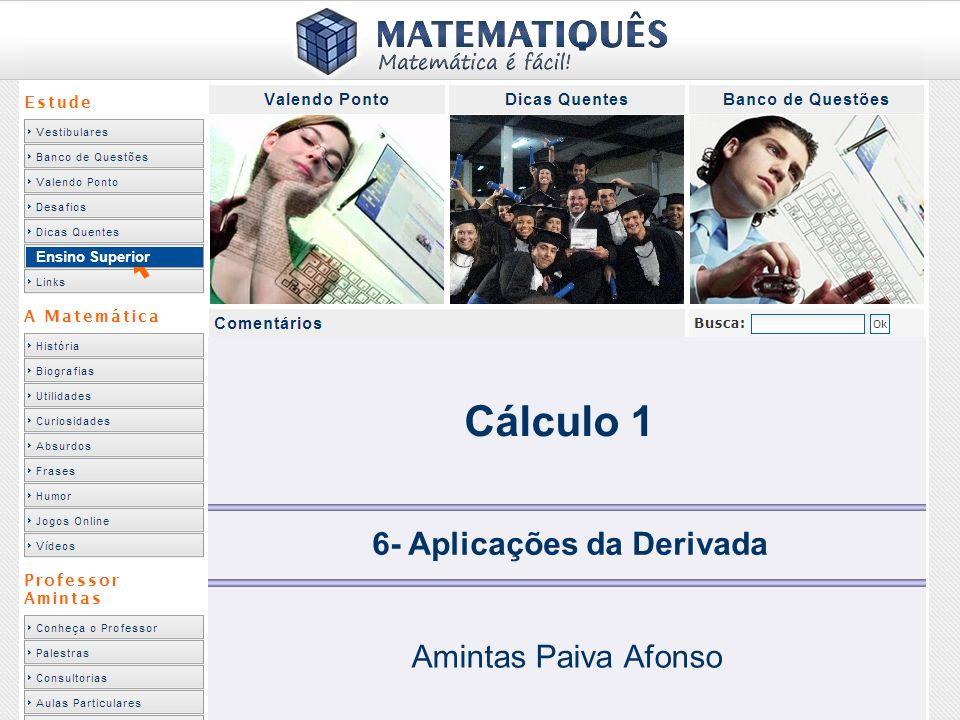 Ensino Superior Cálculo 1 6- Aplicações da Derivada Amintas Paiva Afonso