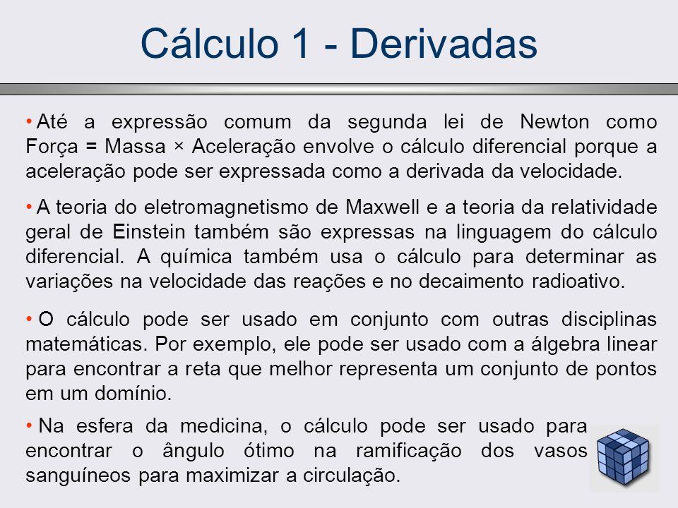Cálculo 1 - Derivadas Até a expressão comum da segunda lei de Newton como Força = Massa × Aceleração envolve o cálculo diferencial porque a aceleração
