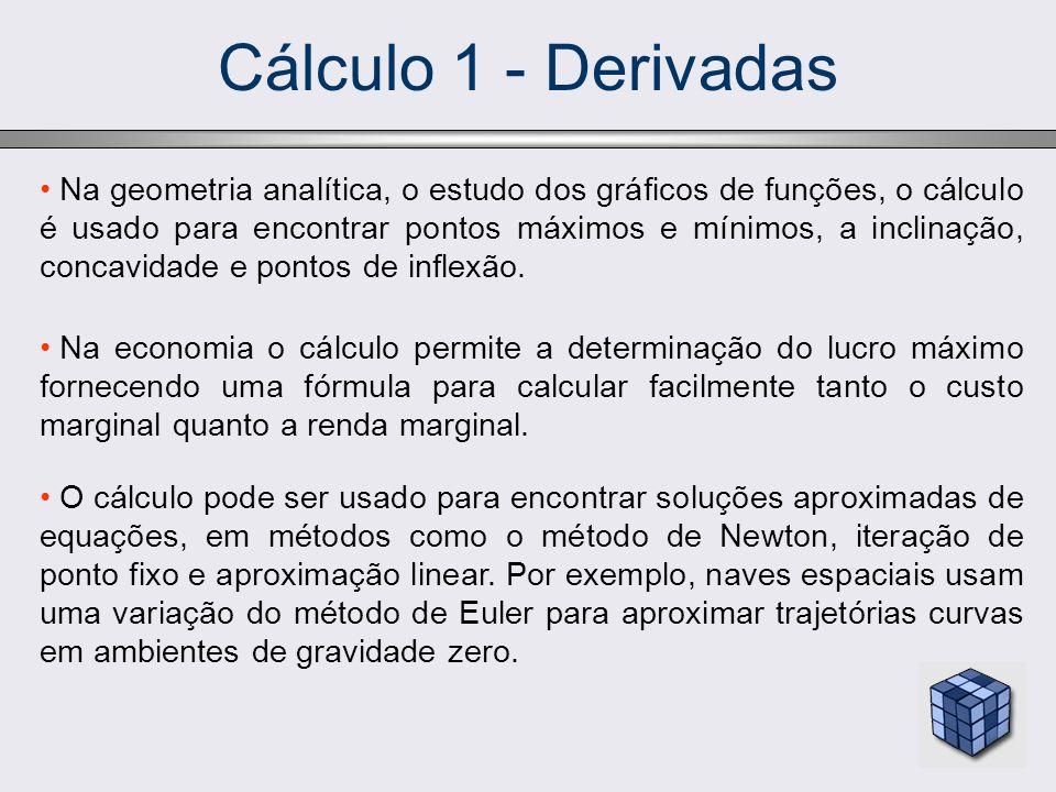 Cálculo 1 - Derivadas Na geometria analítica, o estudo dos gráficos de funções, o cálculo é usado para encontrar pontos máximos e mínimos, a inclinaçã