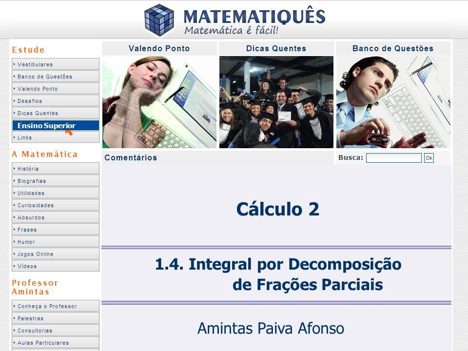 Ensino Superior 1.4. Integral por Decomposição de Frações Parciais Amintas Paiva Afonso Cálculo 2