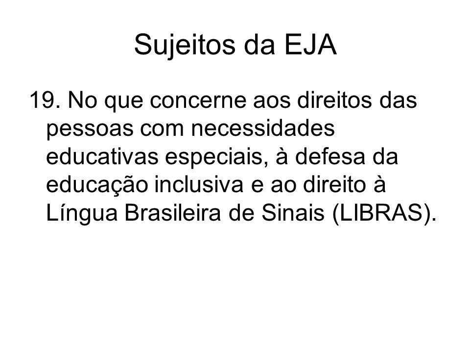 Sujeitos da EJA 19. No que concerne aos direitos das pessoas com necessidades educativas especiais, à defesa da educação inclusiva e ao direito à Líng