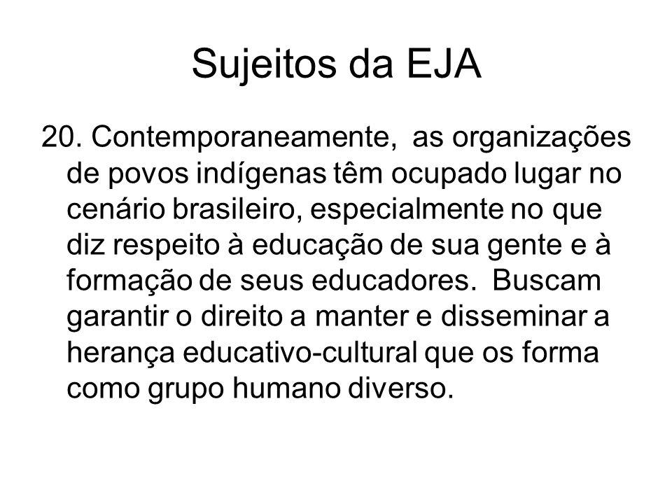 Sujeitos da EJA 20. Contemporaneamente, as organizações de povos indígenas têm ocupado lugar no cenário brasileiro, especialmente no que diz respeito