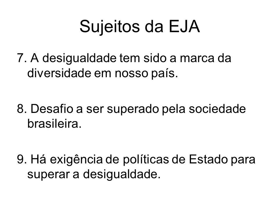 Sujeitos da EJA 7. A desigualdade tem sido a marca da diversidade em nosso país. 8. Desafio a ser superado pela sociedade brasileira. 9. Há exigência