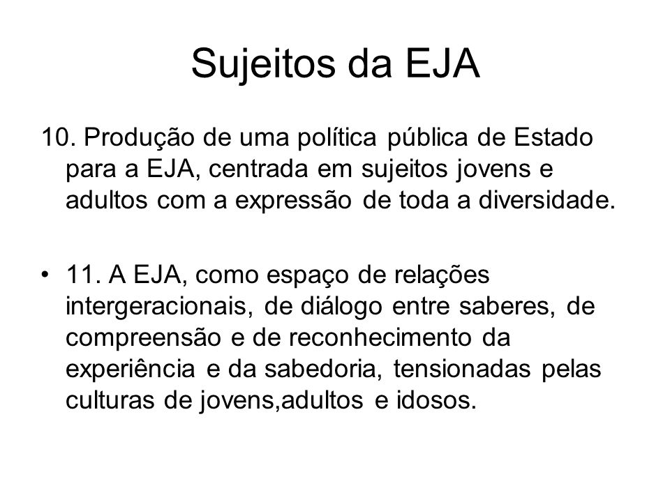 Sujeitos da EJA 10. Produção de uma política pública de Estado para a EJA, centrada em sujeitos jovens e adultos com a expressão de toda a diversidade