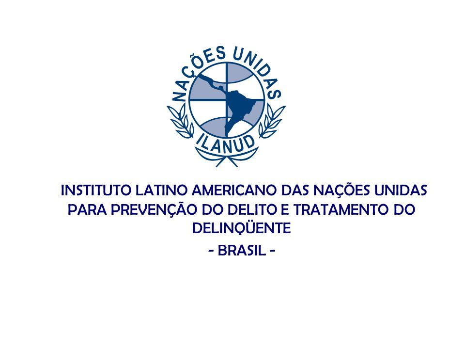 INSTITUTO LATINO AMERICANO DAS NAÇÕES UNIDAS PARA PREVENÇÃO DO DELITO E TRATAMENTO DO DELINQÜENTE - BRASIL -