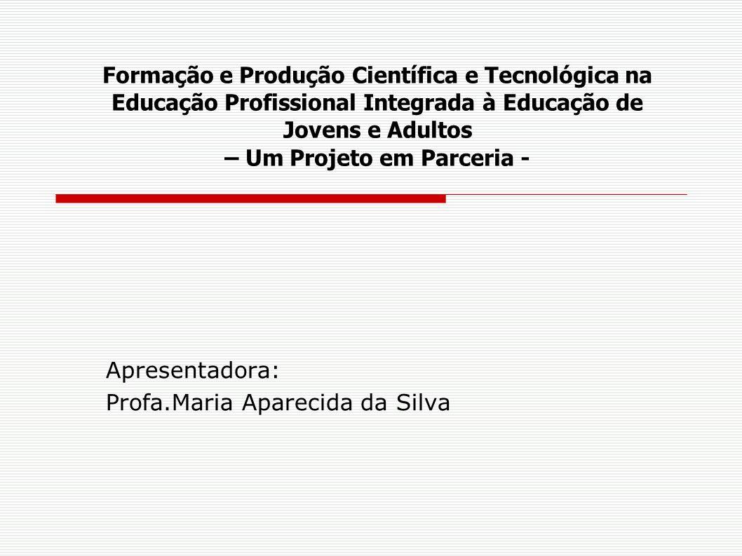 Formação e Produção Científica e Tecnológica na Educação Profissional Integrada à Educação de Jovens e Adultos – Um Projeto em Parceria - Apresentador