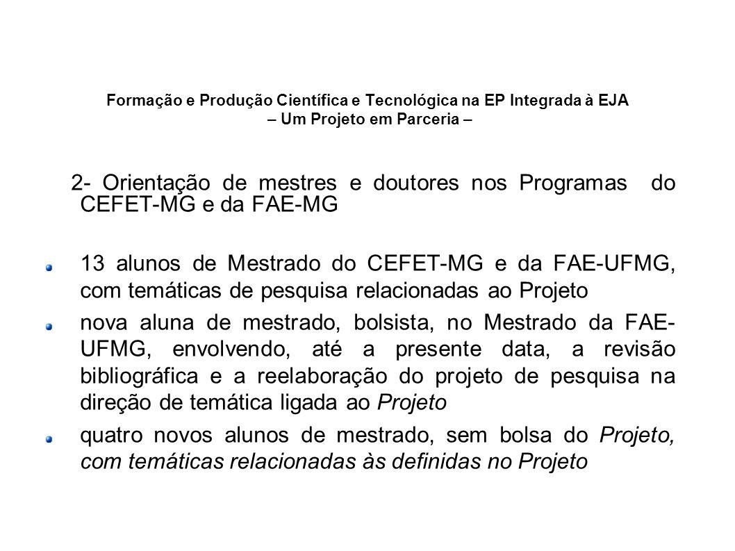 Formação e Produção Científica e Tecnológica na EP Integrada à EJA – Um Projeto em Parceria – 2- Orientação de mestres e doutores nos Programas do CEF