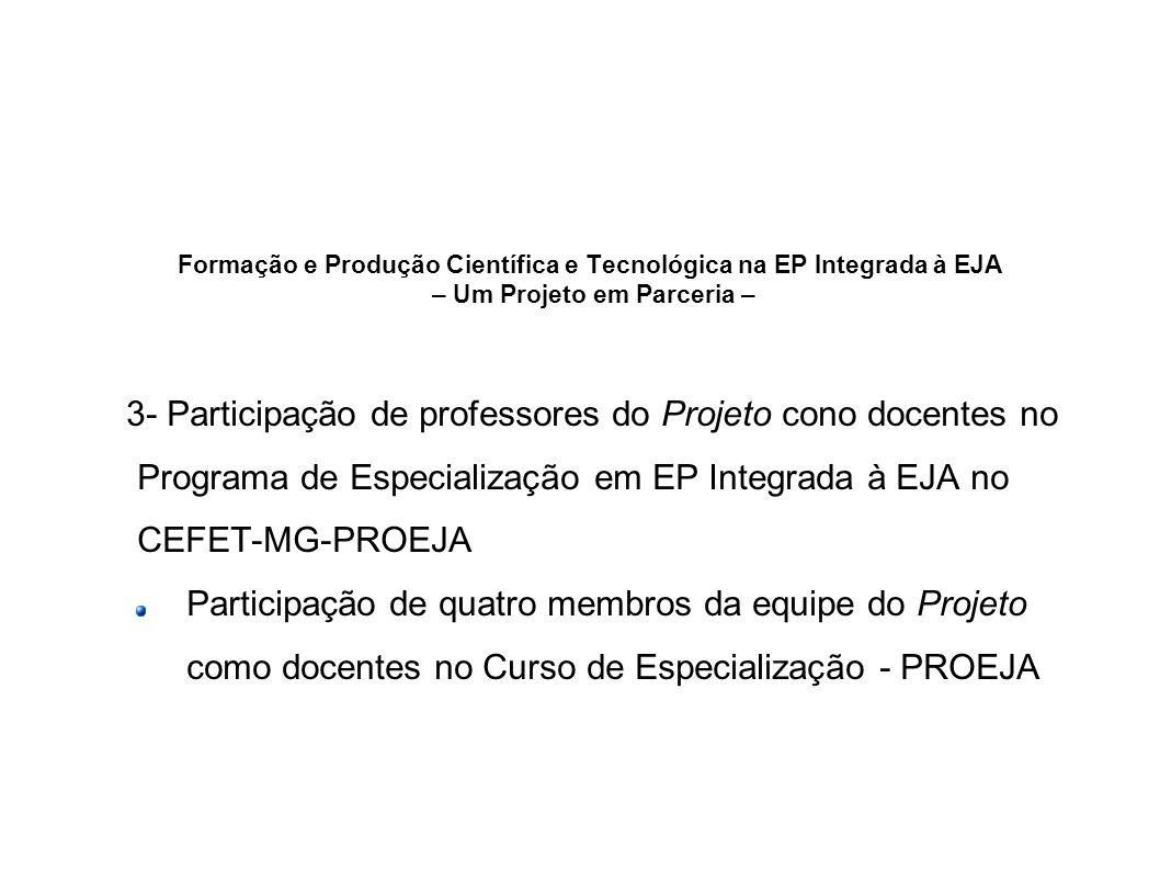Formação e Produção Científica e Tecnológica na EP Integrada à EJA – Um Projeto em Parceria – 3- Participação de professores do Projeto cono docentes