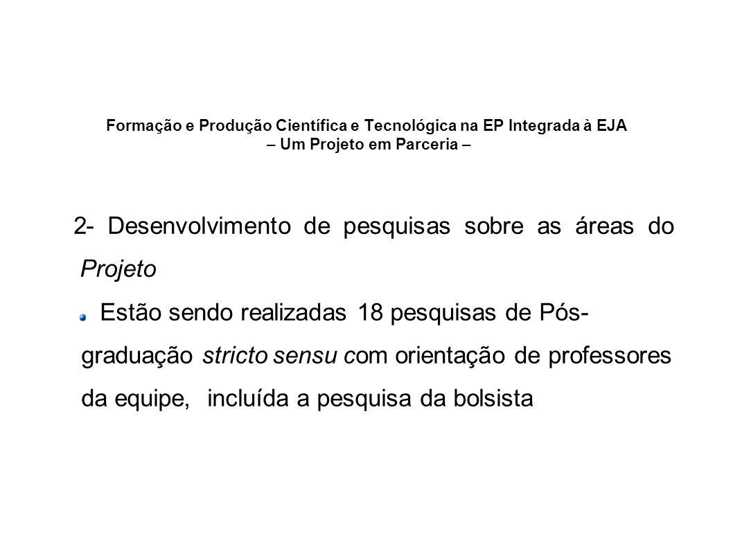 Formação e Produção Científica e Tecnológica na EP Integrada à EJA – Um Projeto em Parceria – 2- Desenvolvimento de pesquisas sobre as áreas do Projet