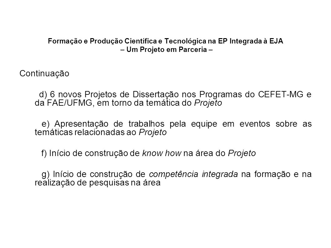 Formação e Produção Científica e Tecnológica na EP Integrada à EJA – Um Projeto em Parceria – Continuação d) 6 novos Projetos de Dissertação nos Progr