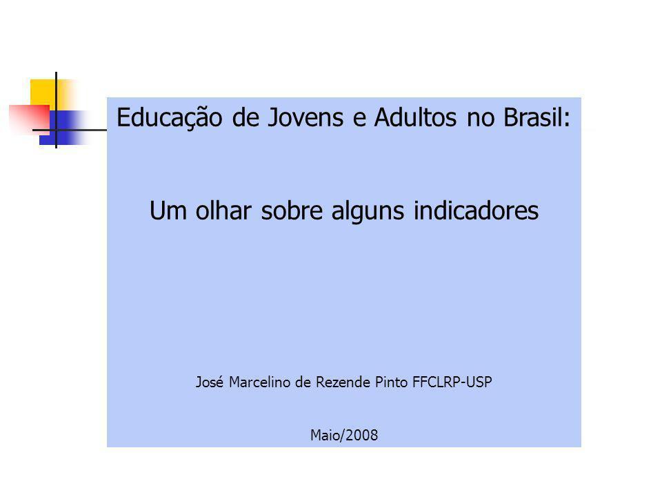 Educação de Jovens e Adultos no Brasil: Um olhar sobre alguns indicadores José Marcelino de Rezende Pinto FFCLRP-USP Maio/2008