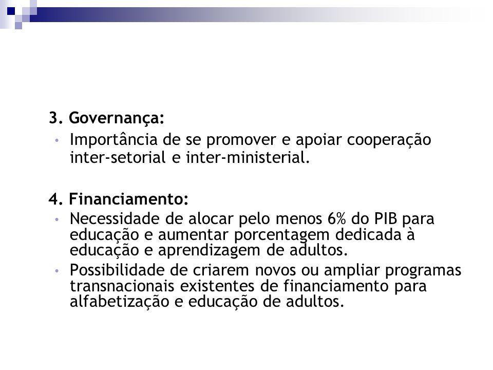 3. Governança: Importância de se promover e apoiar cooperação inter-setorial e inter-ministerial. 4. Financiamento: Necessidade de alocar pelo menos 6