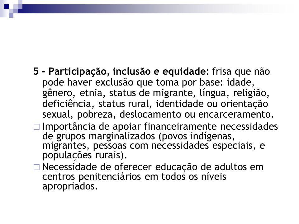 5 - Participação, inclusão e equidade: frisa que não pode haver exclusão que toma por base: idade, gênero, etnia, status de migrante, língua, religião