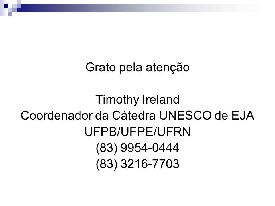 Grato pela atenção Timothy Ireland Coordenador da Cátedra UNESCO de EJA UFPB/UFPE/UFRN (83) 9954-0444 (83) 3216-7703