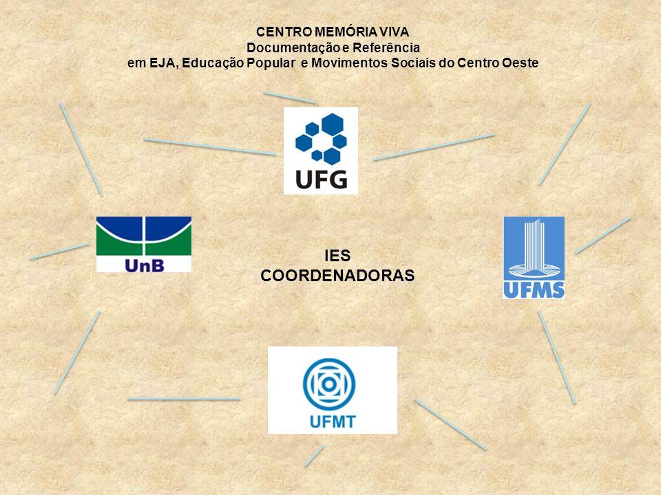 CENTRO MEMÓRIA VIVA Documentação e Referência em EJA, Educação Popular e Movimentos Sociais do Centro Oeste IES COORDENADORAS