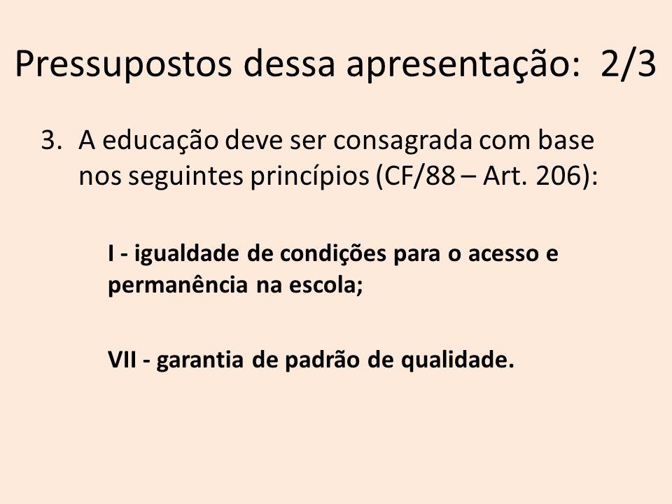 Pressupostos dessa apresentação: 3/3 4.Educação é antes um direito, mas é um insumo determinante para o desenvolvimento socioeconômico e ambiental.