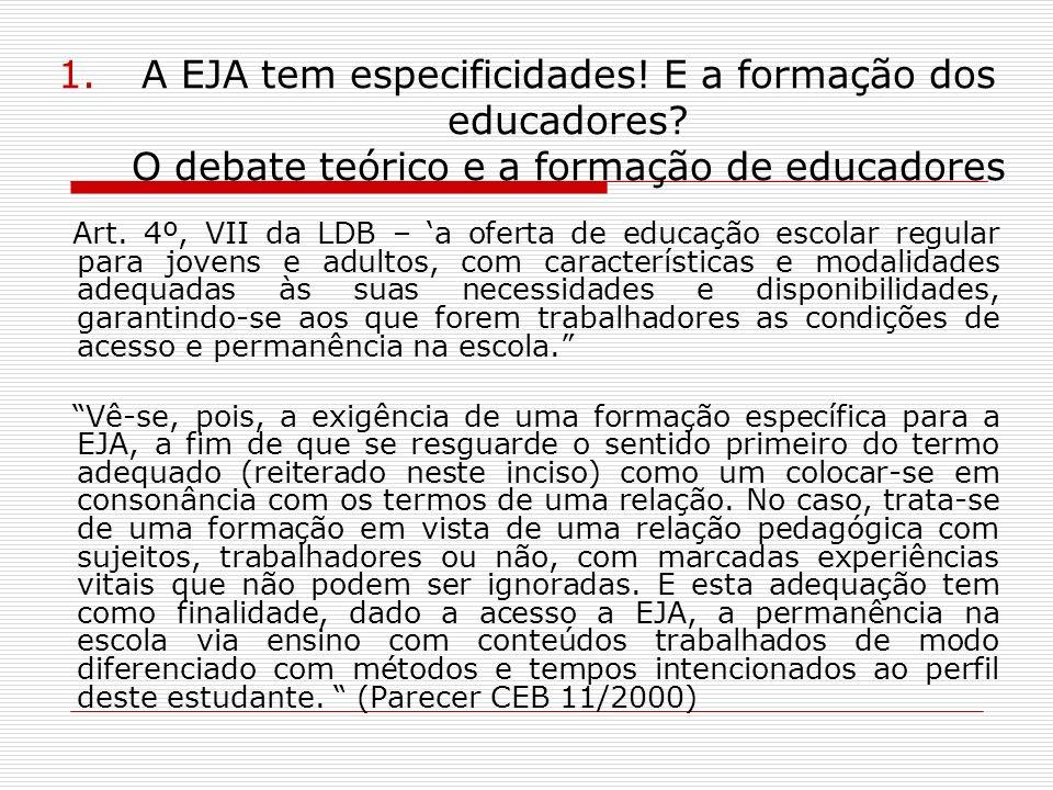 1.A EJA tem especificidades! E a formação dos educadores? O debate teórico e a formação de educadores Art. 4º, VII da LDB – a oferta de educação escol