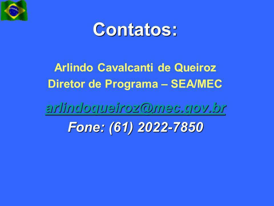 Contatos: Arlindo Cavalcanti de Queiroz Diretor de Programa – SEA/MEC arlindoqueiroz@mec.gov.br Fone: (61) 2022-7850