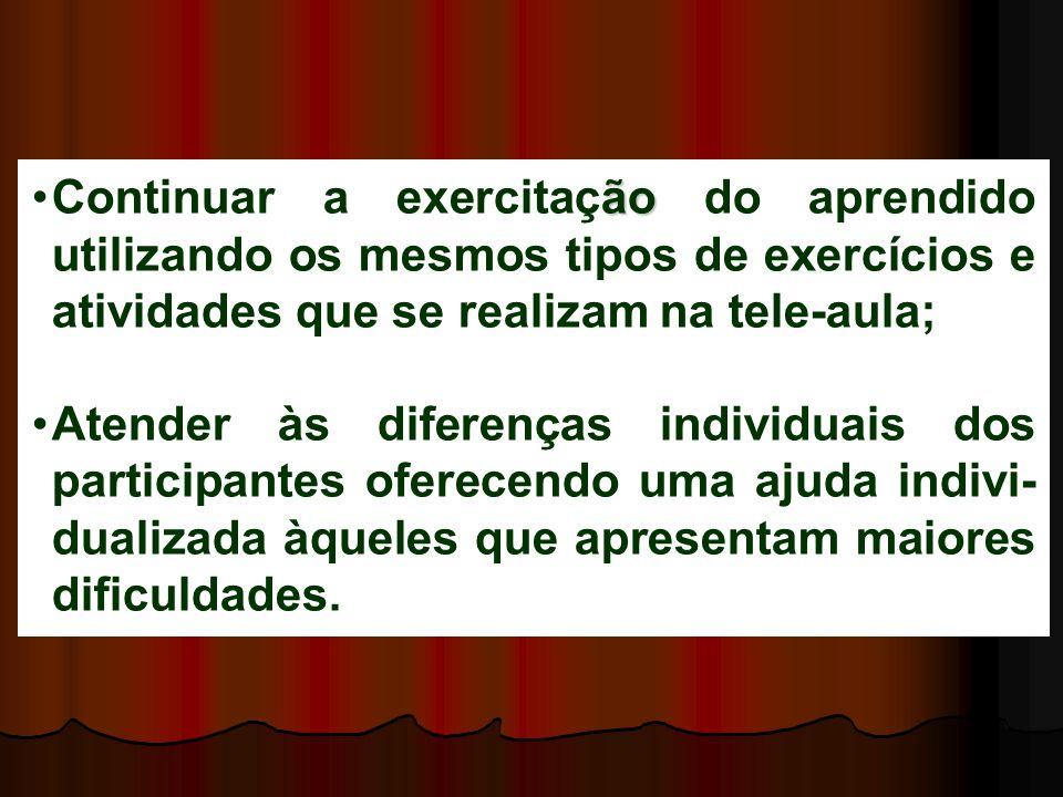 ãoContinuar a exercitação do aprendido utilizando os mesmos tipos de exercícios e atividades que se realizam na tele-aula; Atender às diferenças indiv