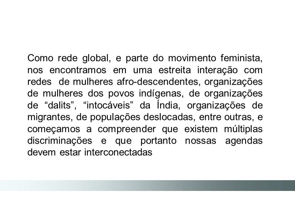 Como rede global, e parte do movimento feminista, nos encontramos em uma estreita interação com redes de mulheres afro-descendentes, organizações de m