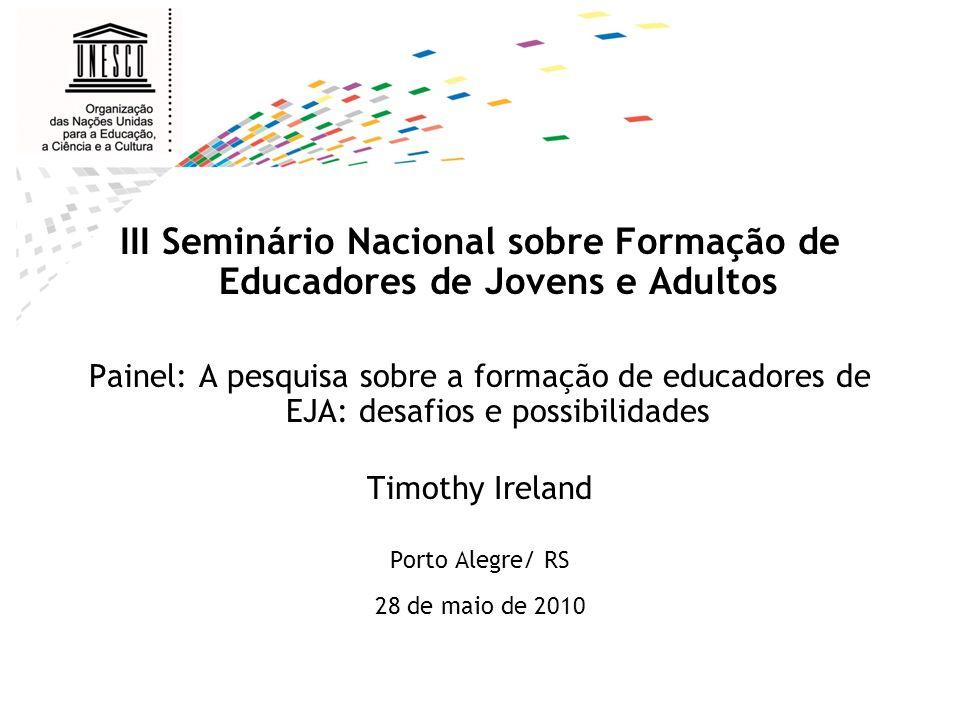 III Seminário Nacional sobre Formação de Educadores de Jovens e Adultos Painel: A pesquisa sobre a formação de educadores de EJA: desafios e possibili