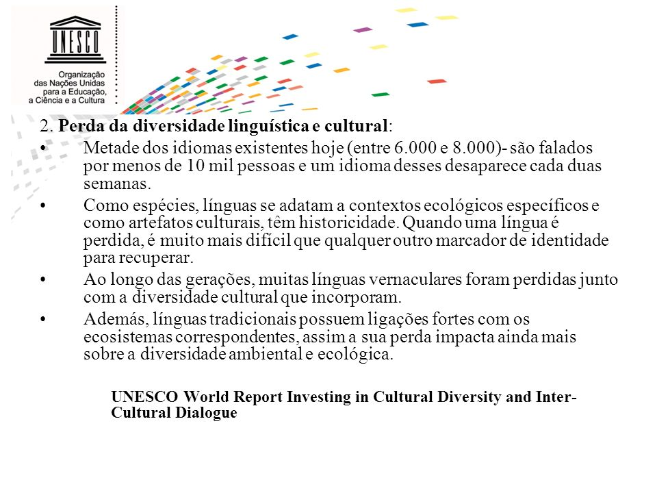 2. Perda da diversidade linguística e cultural: Metade dos idiomas existentes hoje (entre 6.000 e 8.000)- são falados por menos de 10 mil pessoas e um