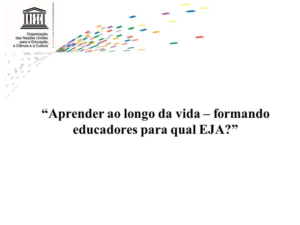 Aprender ao longo da vida – formando educadores para qual EJA?