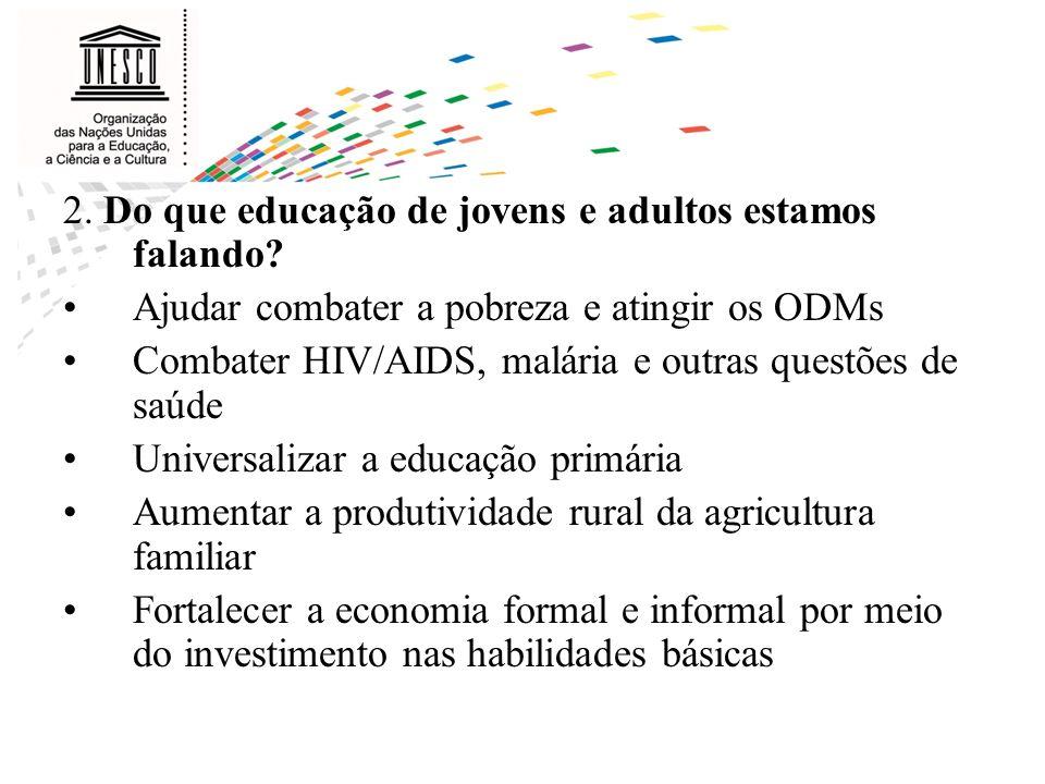 2. Do que educação de jovens e adultos estamos falando? Ajudar combater a pobreza e atingir os ODMs Combater HIV/AIDS, malária e outras questões de sa