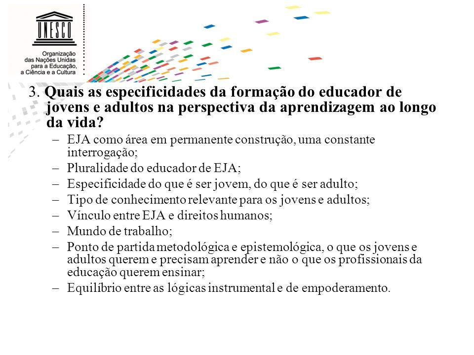 3. Quais as especificidades da formação do educador de jovens e adultos na perspectiva da aprendizagem ao longo da vida? –EJA como área em permanente