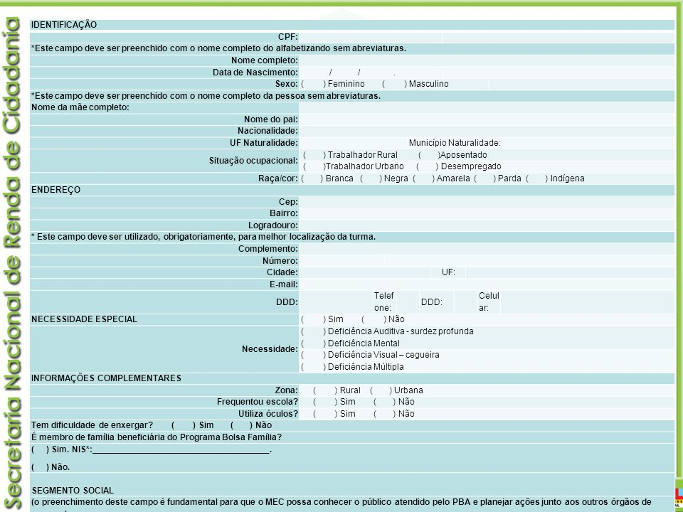 Monitoramento IDENTIFICAÇÃO CPF: *Este campo deve ser preenchido com o nome completo do alfabetizando sem abreviaturas. Nome completo: Data de Nascime
