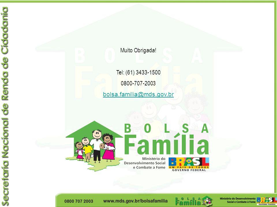 Muito Obrigada! Tel: (61) 3433-1500 0800-707-2003 bolsa.familia@mds.gov.br