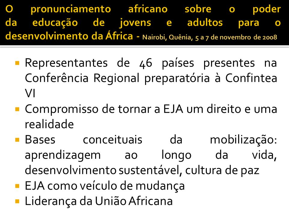 Representantes de 46 países presentes na Conferência Regional preparatória à Confintea VI Compromisso de tornar a EJA um direito e uma realidade Bases