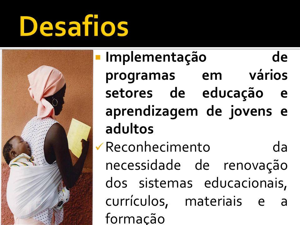 Implementação de programas em vários setores de educação e aprendizagem de jovens e adultos Reconhecimento da necessidade de renovação dos sistemas ed