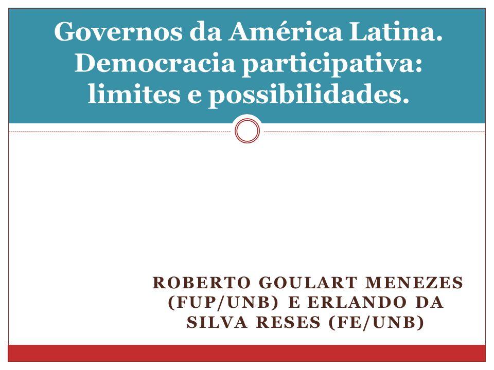 ROBERTO GOULART MENEZES (FUP/UNB) E ERLANDO DA SILVA RESES (FE/UNB) Governos da América Latina. Democracia participativa: limites e possibilidades.