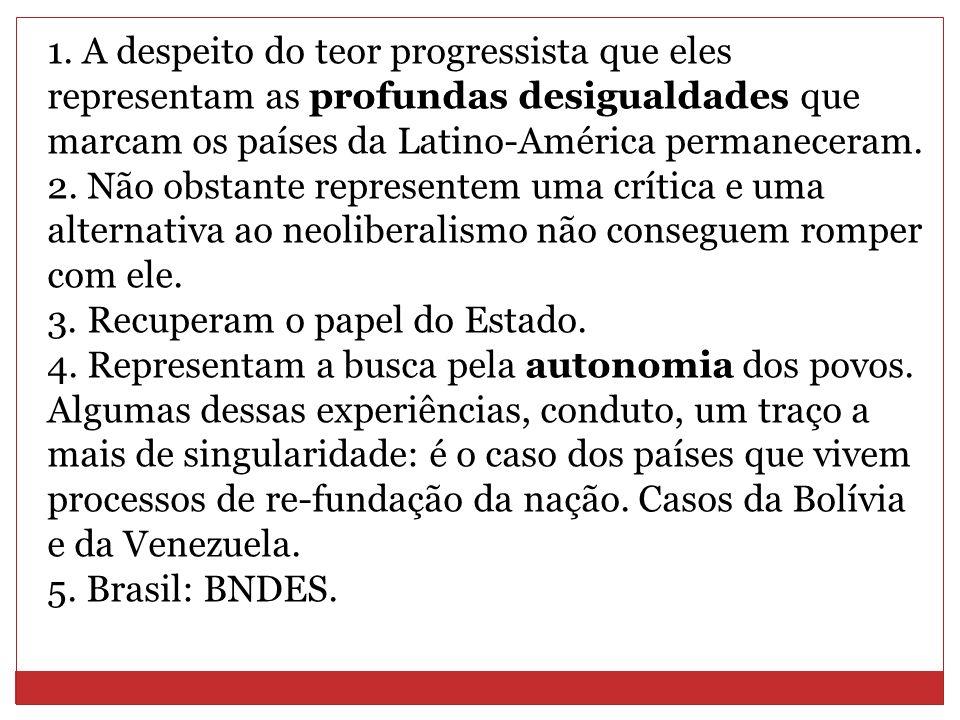1. A despeito do teor progressista que eles representam as profundas desigualdades que marcam os países da Latino-América permaneceram. 2. Não obstant