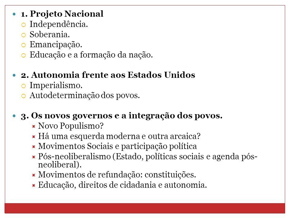 1. Projeto Nacional Independência. Soberania. Emancipação. Educação e a formação da nação. 2. Autonomia frente aos Estados Unidos Imperialismo. Autode