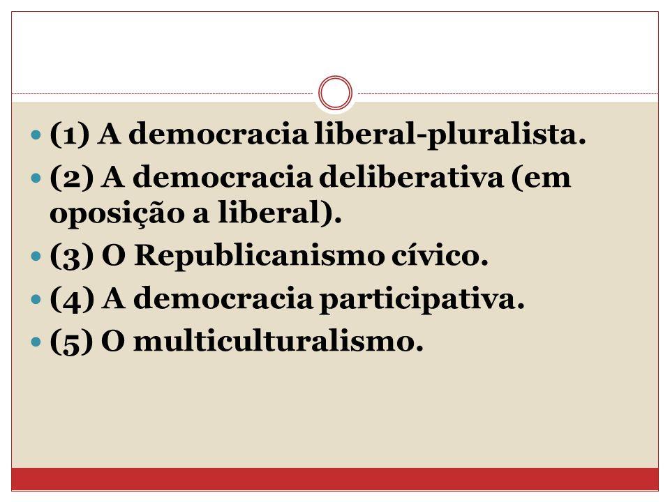 (1) A democracia liberal-pluralista. (2) A democracia deliberativa (em oposição a liberal). (3) O Republicanismo cívico. (4) A democracia participativ