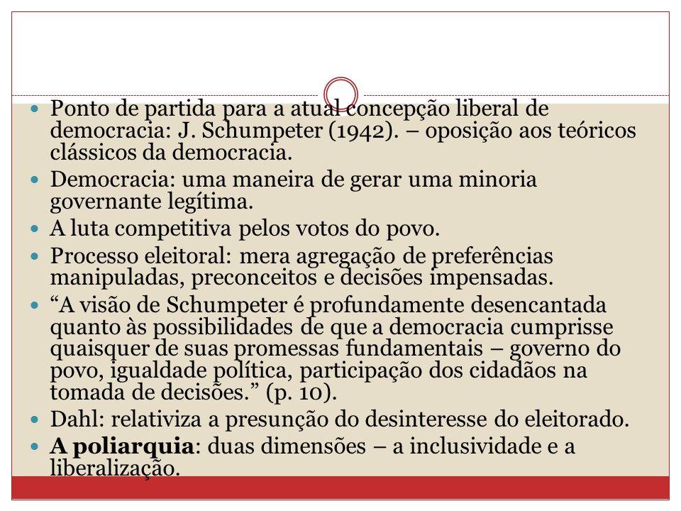 Ponto de partida para a atual concepção liberal de democracia: J. Schumpeter (1942). – oposição aos teóricos clássicos da democracia. Democracia: uma