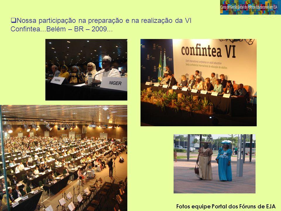 Nossa participação na preparação e na realização da VI Confintea...Belém – BR – 2009... Fotos equipe Portal dos Fóruns de EJA