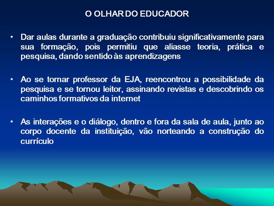 O OLHAR DO EDUCADOR Dar aulas durante a graduação contribuiu significativamente para sua formação, pois permitiu que aliasse teoria, prática e pesquis