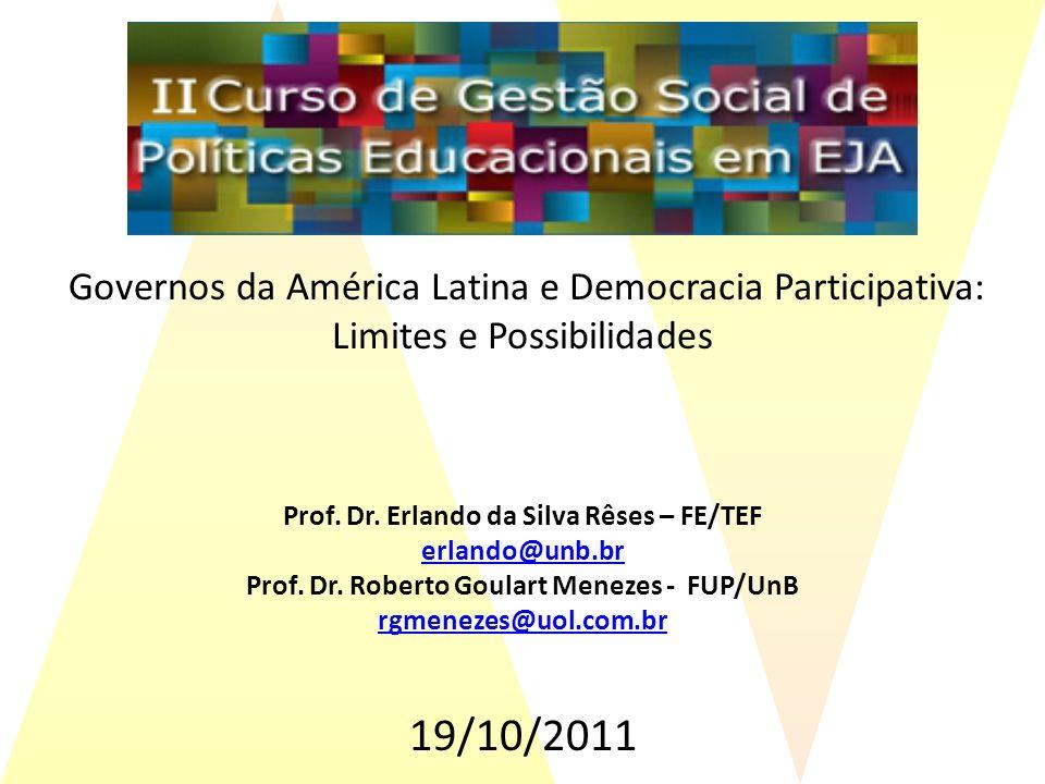 Governos da América Latina e Democracia Participativa: Limites e Possibilidades Prof. Dr. Erlando da Silva Rêses – FE/TEF erlando@unb.br Prof. Dr. Rob