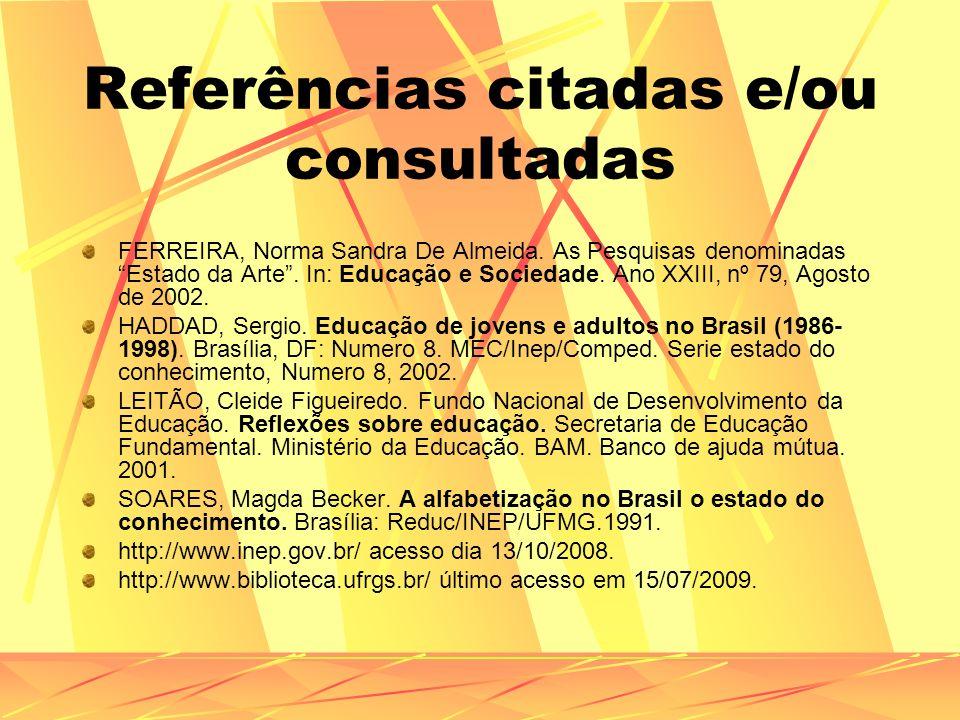 Referências citadas e/ou consultadas FERREIRA, Norma Sandra De Almeida. As Pesquisas denominadas Estado da Arte. In: Educação e Sociedade. Ano XXIII,